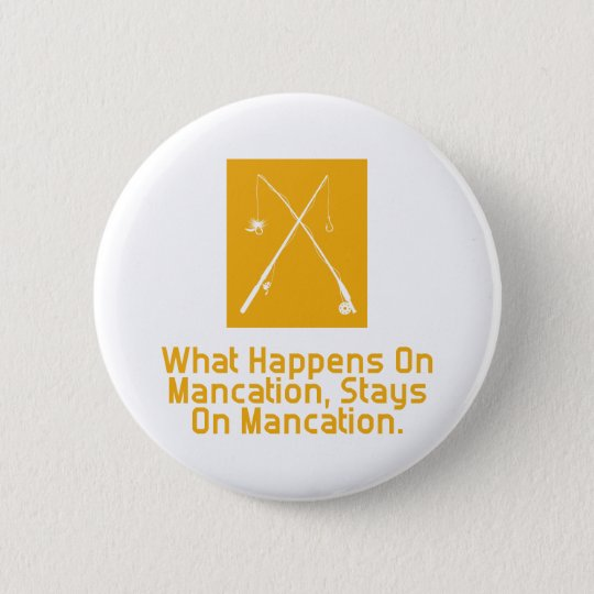 What Happens On Mancation Stays On Mancation 6 Cm Round Badge
