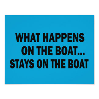 WHAT HAPPENS ON THE BOAT... STAYS ON THE BOAT 11 CM X 14 CM INVITATION CARD