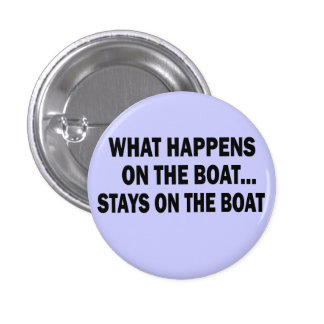 WHAT HAPPENS ON THE BOAT... STAYS ON THE BOAT 3 CM ROUND BADGE