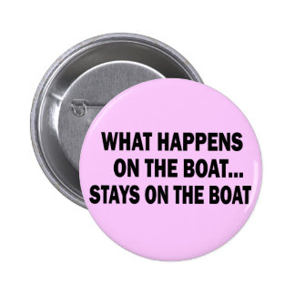 WHAT HAPPENS ON THE BOAT... STAYS ON THE BOAT 6 CM ROUND BADGE