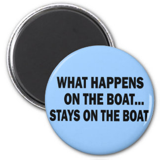 WHAT HAPPENS ON THE BOAT... STAYS ON THE BOAT 6 CM ROUND MAGNET