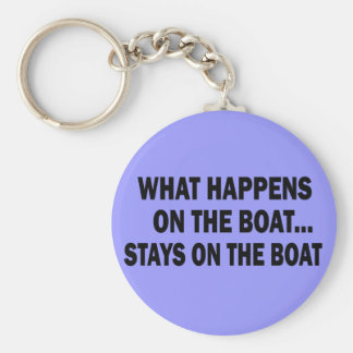 WHAT HAPPENS ON THE BOAT... STAYS ON THE BOAT BASIC ROUND BUTTON KEY RING