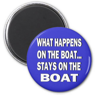 What happens on the boat stays on the boat - funny 6 cm round magnet