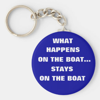 What happens on the boat stays on the boat - funny basic round button key ring