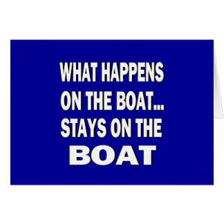 What happens on the boat stays on the boat - funny card