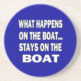 What happens on the boat stays on the boat - funny drink coasters
