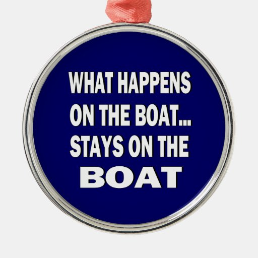 What happens on the boat stays on the boat - funny christmas tree ornament