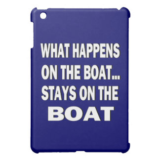 What happens on the boat stays on the boat - funny iPad mini cover