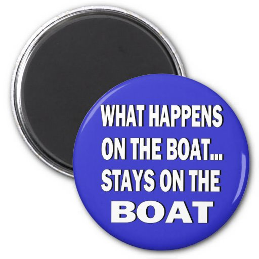 What happens on the boat stays on the boat - funny fridge magnet