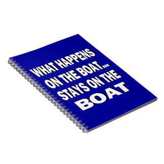 What happens on the boat stays on the boat - funny notebooks