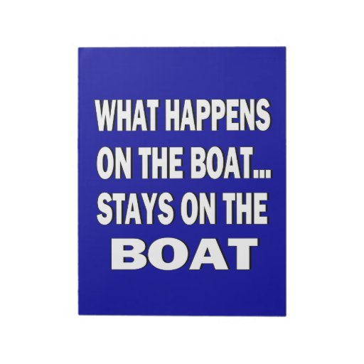 What happens on the boat stays on the boat - funny notepads