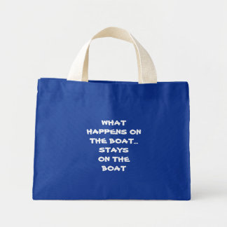 What happens on the boat stays on the boat - funny mini tote bag