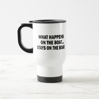 WHAT HAPPENS ON THE BOAT... STAYS ON THE BOAT STAINLESS STEEL TRAVEL MUG
