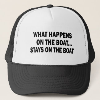 WHAT HAPPENS ON THE BOAT... STAYS ON THE BOAT TRUCKER HAT
