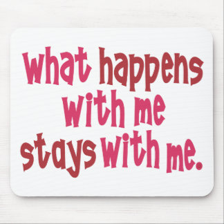 What Happens with Me Stays with Me Mouse Pad