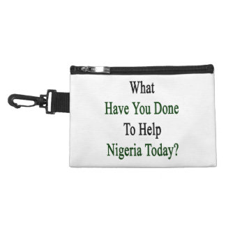 What Have You Done To Help Nigeria Today? Accessory Bags