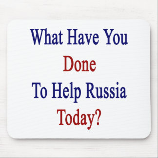 What Have You Done To Help Russia Today? Mouse Pad