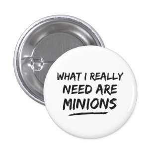 What I Really Need Are Minions 3 Cm Round Badge