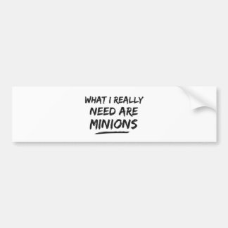 What I Really Need Are Minions Car Bumper Sticker