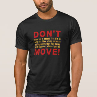 What I Say vs What I Mean: Don't Move T Shirt