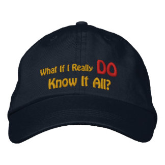 What If I Really DO Know It All? Embroidered Hat