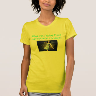 What if the Hokey Pokey is really what it is about T Shirts