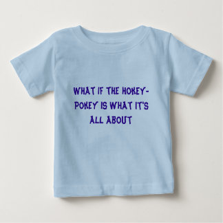 What if the Hokey-Pokey IS what it's all about Baby T-Shirt