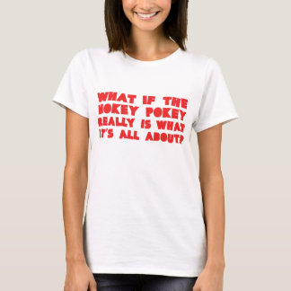 What if the HOKEY POKEY really is.... T-Shirt