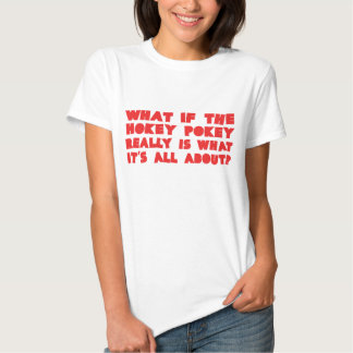 What if the HOKEY POKEY really is.... T-shirts