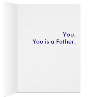 What is a Father? You. You is a Father. Greeting Card