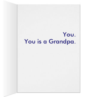 What is a Grandpa? You. You is a Grandpa. Greeting Card