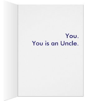 What is an Uncle? You. You is an Uncle. Greeting Card