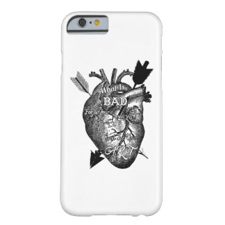 What Is Bad For Your Heart Is Good For Your Art Barely There iPhone 6 Case
