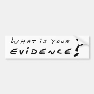 What Is Your Evidence? Bumper Stickers