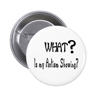 what my Autism showing? 6 Cm Round Badge