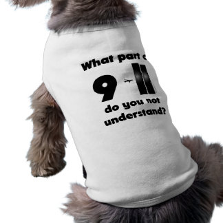 What part of 9-11 do you not understand? sleeveless dog shirt