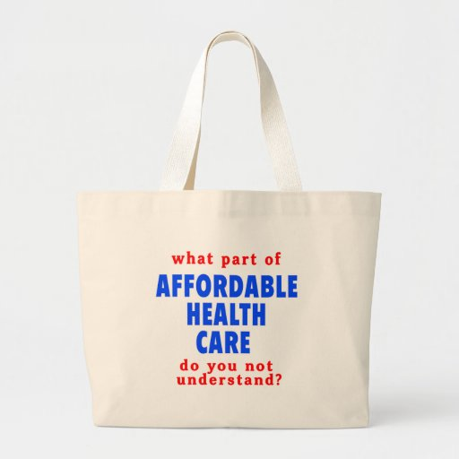 What Part of Affordable Health Care do You Not Und Tote Bag