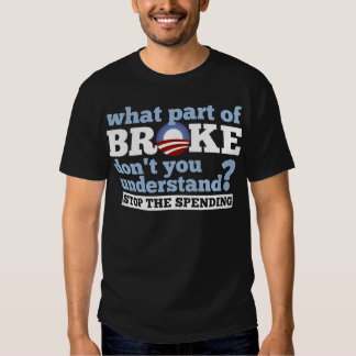 What Part of BROKE Don't You Understand? Tee Shirts