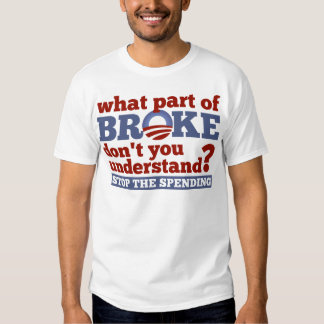 What Part of BROKE Don't You Understand? Tshirt