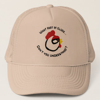 What part of Cluck... Trucker Hat