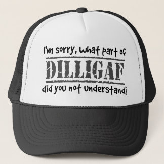 What part of DILLIGAF did you not understand? Trucker Hat