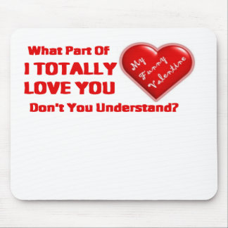 What Part of I TOTALLY LOVE YOU Mouse Pad