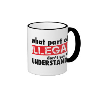 What Part of Illegal Don't You Understand Ringer Mug