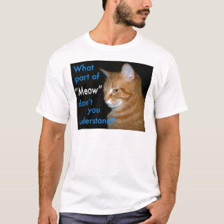 "What Part of ""Meow"" Don't You Understand T-Shirt"