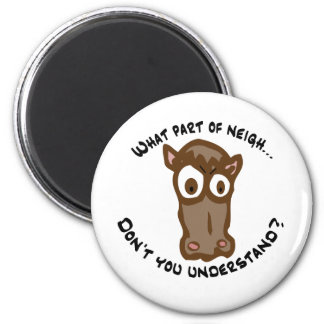 What part of Neigh... Fridge Magnet