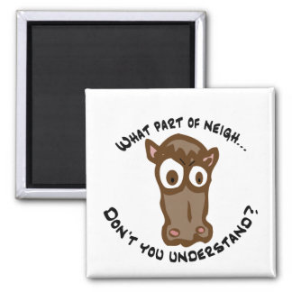 What part of Neigh... Refrigerator Magnet