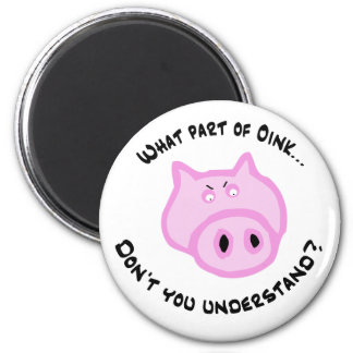 What part of Oink... Magnet