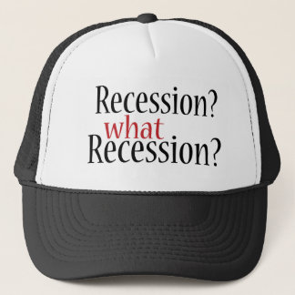 What Recession? Trucker Hat