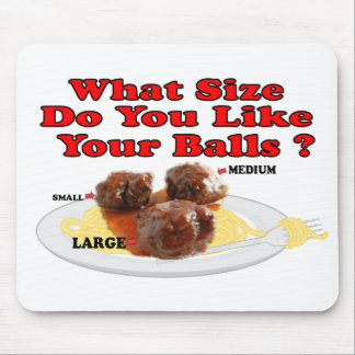 What Size Do You Like Your Balls ? (Meatballs) Mouse Pad