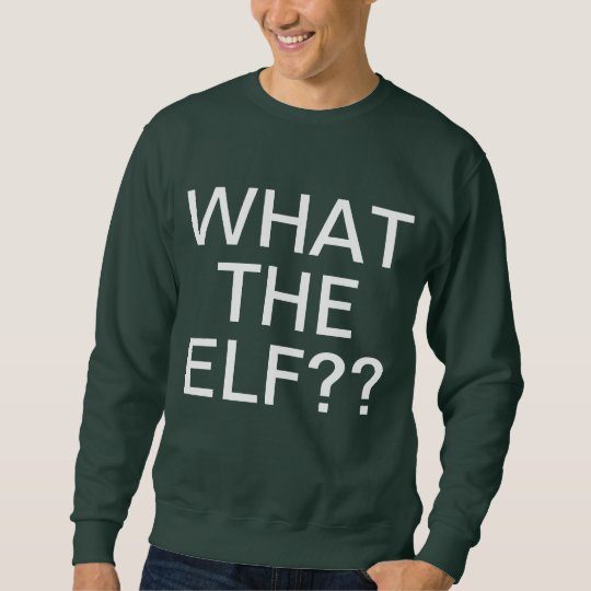 What The Elf Sweatshirt